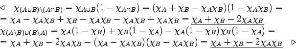 \begin{displaymath}\begin{array}{l}\triangleleft\quad\chi_{(A \cup B) \setmin......i_A + \chi_B - 2 \chi_A \chi_B}\quad\triangleright\end{array}\end{displaymath}