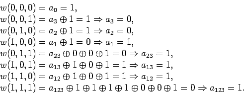 \begin{displaymath}\begin{array}{l}w (0, 0, 0) = a_0 = 1,\\w (0, 0, 1) = a_3...... 0 \oplus 0 \oplus 1 = 0\Rightarrow a_{1 2 3} = 1.\end{array}\end{displaymath}